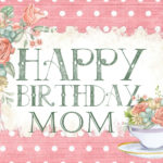Birthday Wishes for Mom – What to Write in Mom's Birthday Gift Card